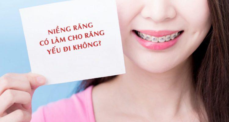 Niềng răng có làm cho răng yếu đi không