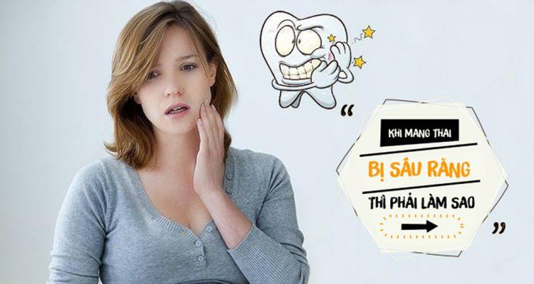Khi mang thai bị sâu răng phải làm sao
