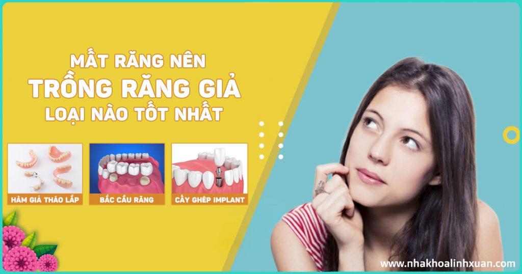 Nên trồng răng giả loại nào tốt nhất - Nha Khoa LINH XUÂN